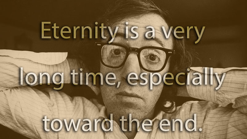 Eternity is a very long time...