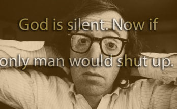 God is silent. Now if only man would shut up.
