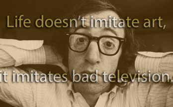Life doesn't imitate art, it imitates bad television